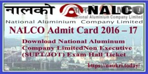NALCO Admit Card 2017 | Download NALCO JOT Exam Call Letter | Check Phase II Exam date