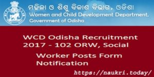 WCD Odisha Recruitment 2017 | For OSPSC 102 Out Reach Worker, Social Worker Posts wcdodisha.gov.in