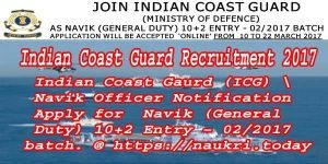 Join Indian Coast Guard Recruitment 2017 Apply For Navik (General Duty) 10+2 Entry & 02/2017 batch.