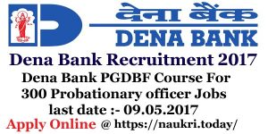 Dena Bank Recruitment 2017 For 300 Probationary Officer Jobs – PGDBF PO Course 2017 Apply Online