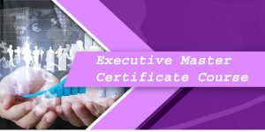 Get Marked Chances in Your Career Through Executive Master Certificate Course