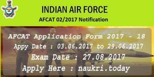 AFCAT Application Form 2017 – 18 Apply For Apply For IAF Flying, Technical & Ground Duty Branch – AFCAT 02/2017 Notification